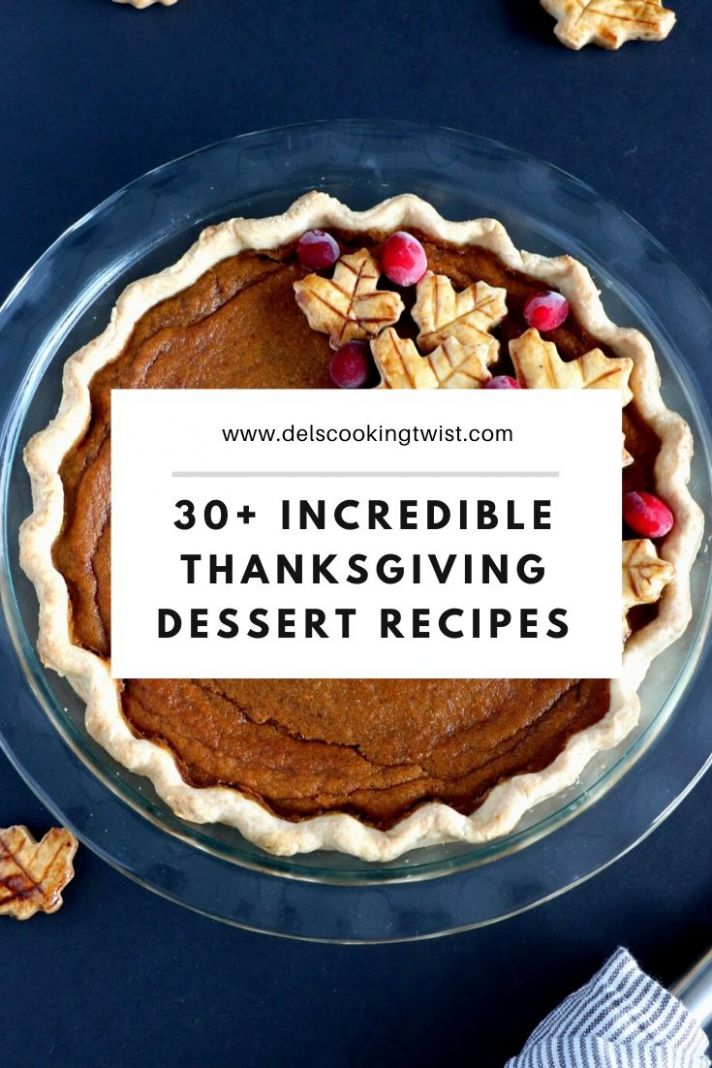 10+ Incredible Thanksgiving Dessert Recipes For Pies, Cakes & More ..
