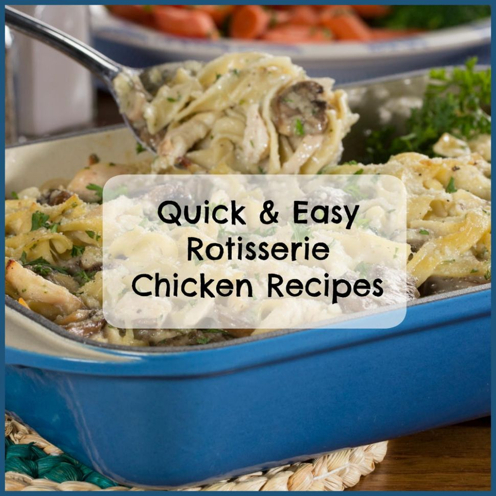 11 Quick & Easy Rotisserie Chicken Recipes | MrFood.com