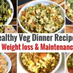 12 Healthy Vegetarian Indian Dinner Recipes | Weight Loss Dinner Ideas |  High Protein & Veggies – Recipes For Weight Loss Maintenance