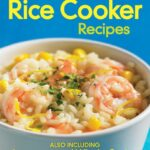 9 Best Rice Cooker Recipes: Also Including Legumes And Whole ..