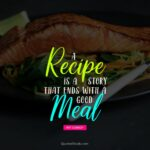 A Recipe Is A Story That Ends With A Good Meal. – Quote By Pat ..
