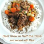 Beef Stew In Half The Time ! Served With Rice – 11 Sisters Recipes ..