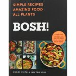 BOSH – Simple Recipes Amazing Food All Plants By Henry Firth & Ian Theasby  | Healthy Eating Books At The Works – Simple Recipes Cookbook