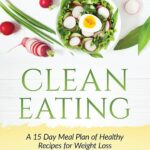Clean Eating: A 12 Day Meal Plan Of Healthy Recipes For Weight ..