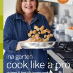Cook Like A Pro: Recipes And Tips For Home Cooks: A Barefoot ..