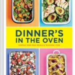 Dinner's In The Oven: Simple One Pan Meals (Easy Cookbooks ..