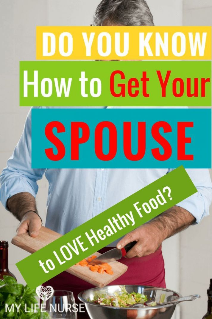 Do You Know How to Get Your Spouse to Love Healthy Food? | Healthy ..