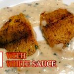 FISH FILLET WITH CREAMY WHITE SAUCE | FISH WITH WHITE SAUCE | FISH RECIPE  In Béchamel Sauce – Recipe Fish In White Sauce