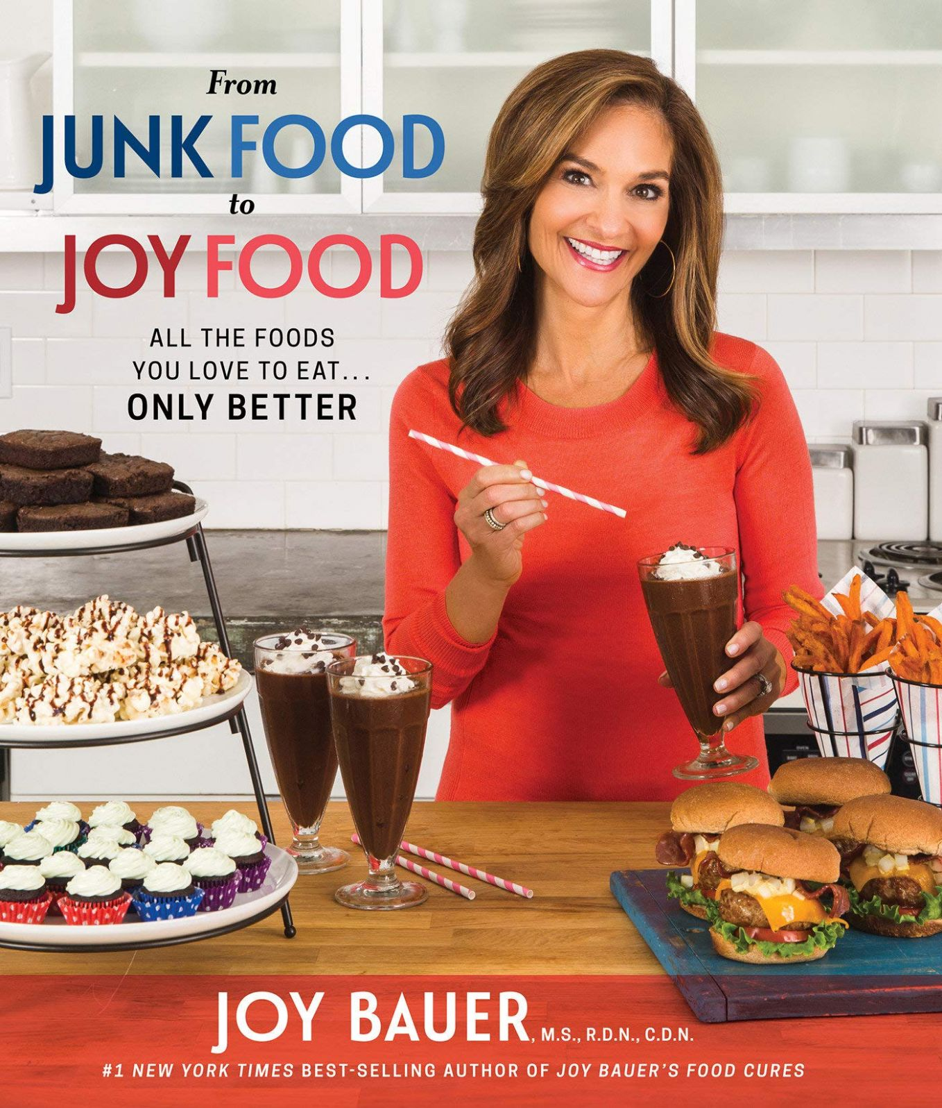 From Junk Food to Joy Food: All the Foods You Love to Eat...Only ..