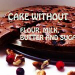 HEALTHY CAKE Without Flour,butter, Milk And Sugar – Dessert Recipes No Flour