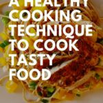 Healthy Cooking Techniques For Our Everyday Dinner | Healthy Food ..