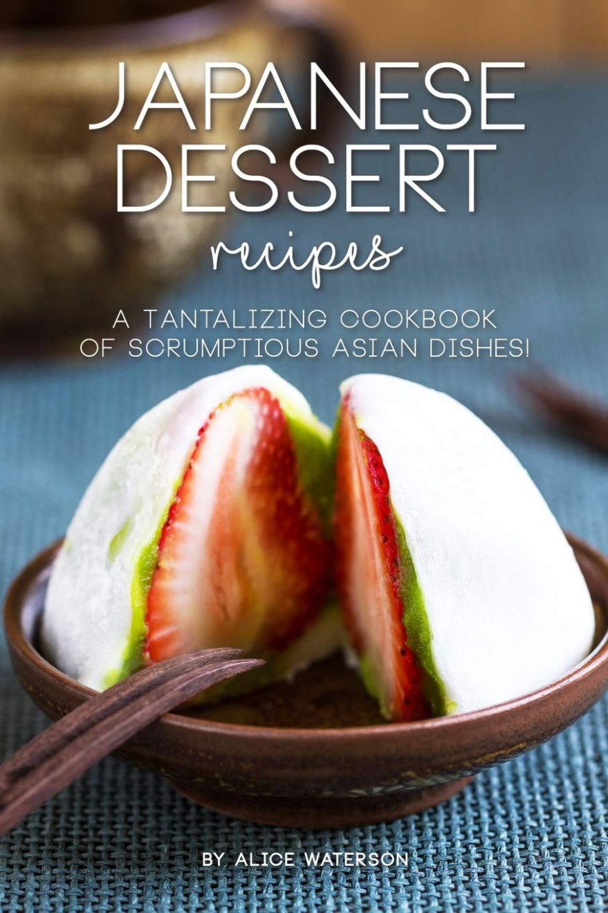 Japanese Dessert Recipes: A Tantalizing Cookbook of Scrumptious ..