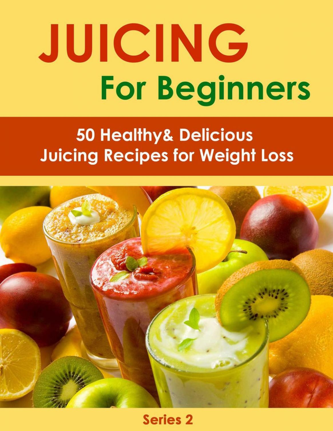 Juicing for Beginners:11 Healthy&Delicious Juicing Recipes for Weight Loss  ebook by Sienna Hardy - Rakuten Kobo - Juicing Recipes For Weight Loss That Taste Good