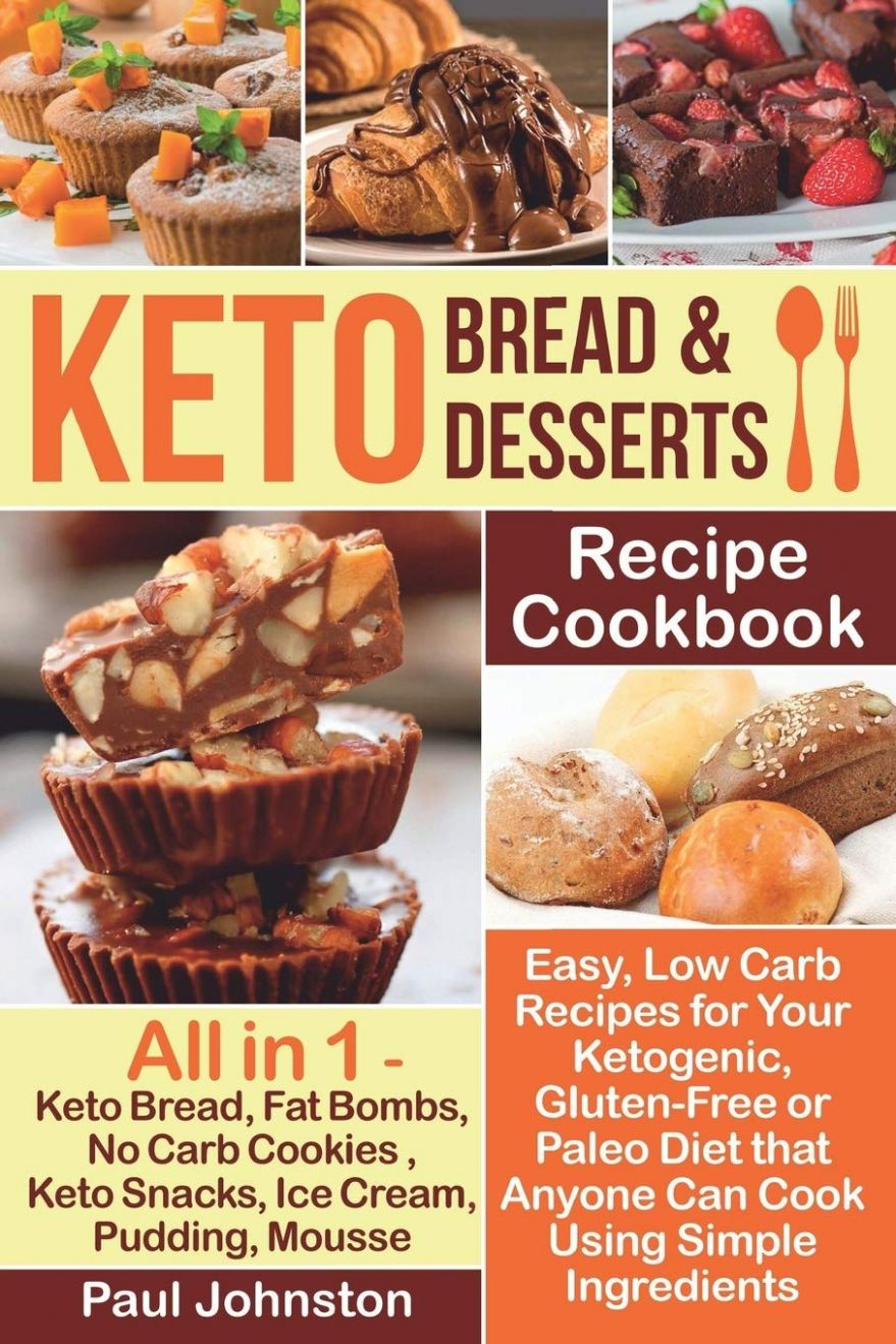 Keto Bread and Keto Desserts Recipe Cookbook: Easy, Low Carb ..