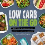 Low Carb On The Go: More Than 9 Fast, Healthy Recipes – Anytime ..