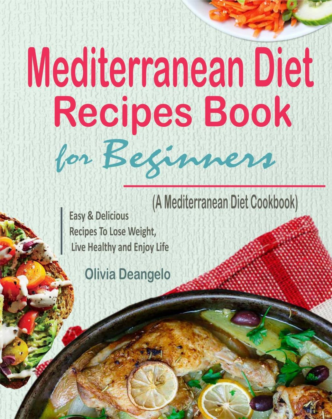 Mediterranean Diet Recipes Book For Beginners: with Easy & Delicious  Recipes To Lose Weight, Live Healthy and Enjoy Life (A Mediterranean Diet  ..