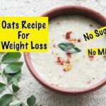 Oats Recipe For Weight Loss – Diabetic Friendly Healthy Indian Oatmeal  Porridge To Lose Weight Fast – Recipes For Weight Loss Diabetics