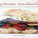 Read My Rustic Sandwiches Great Recipes To Savor Artisan Bread ..