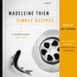 Simple Recipes Audiobook By Madeleine Thien – Rakuten Kobo – Simple Recipes Madeleine Thien Summary
