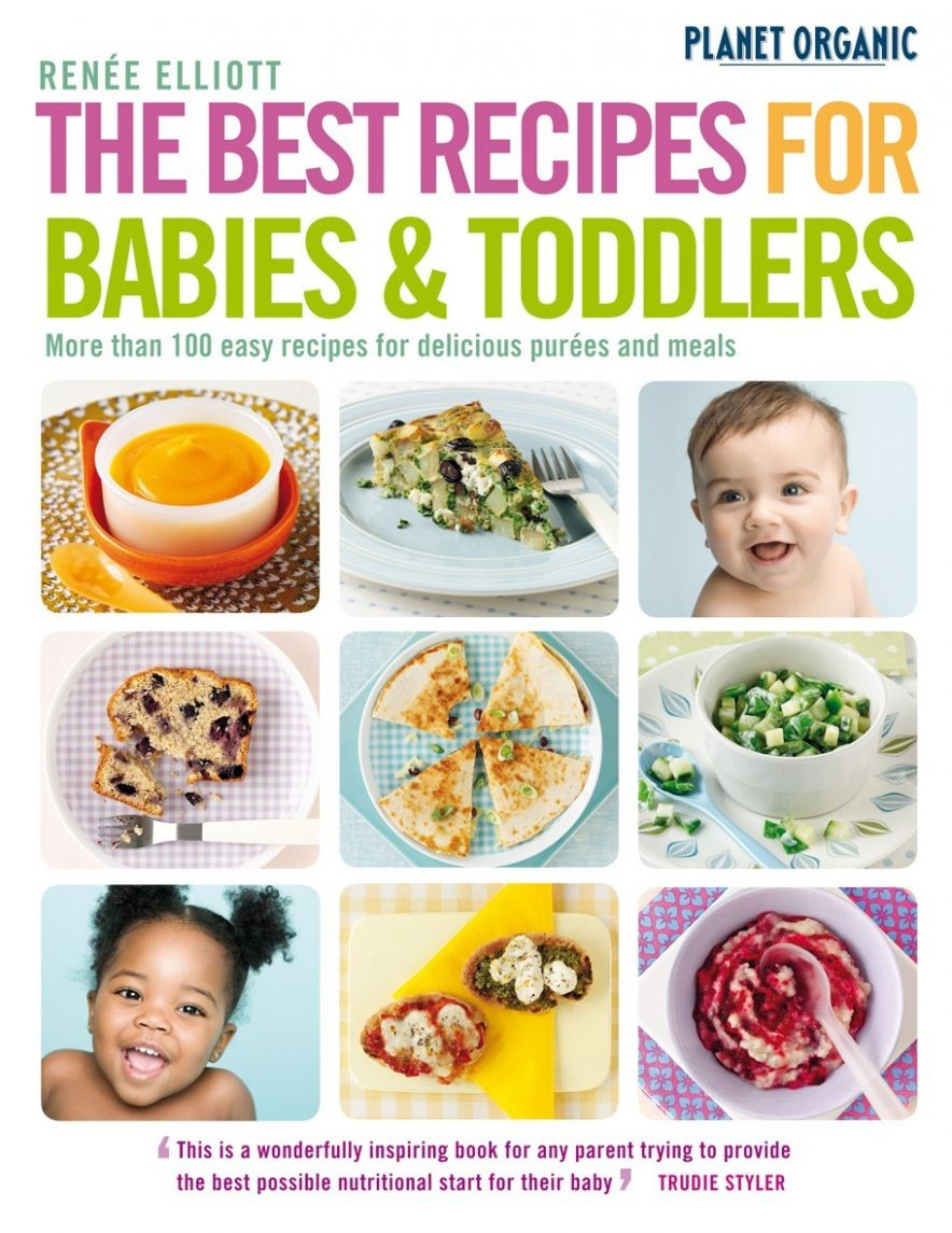 The Best Recipes for Babies & Toddlers by Renée Elliott - Food Recipes For Babies