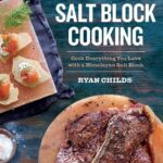 The Complete Book Of Salt Block Cooking: Cook Everything You Love ..
