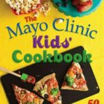 The Mayo Clinic Kids' Cookbook: 12 Favorite Recipes For Fun And Healthy  Eating – Healthy Recipes Mayo Clinic