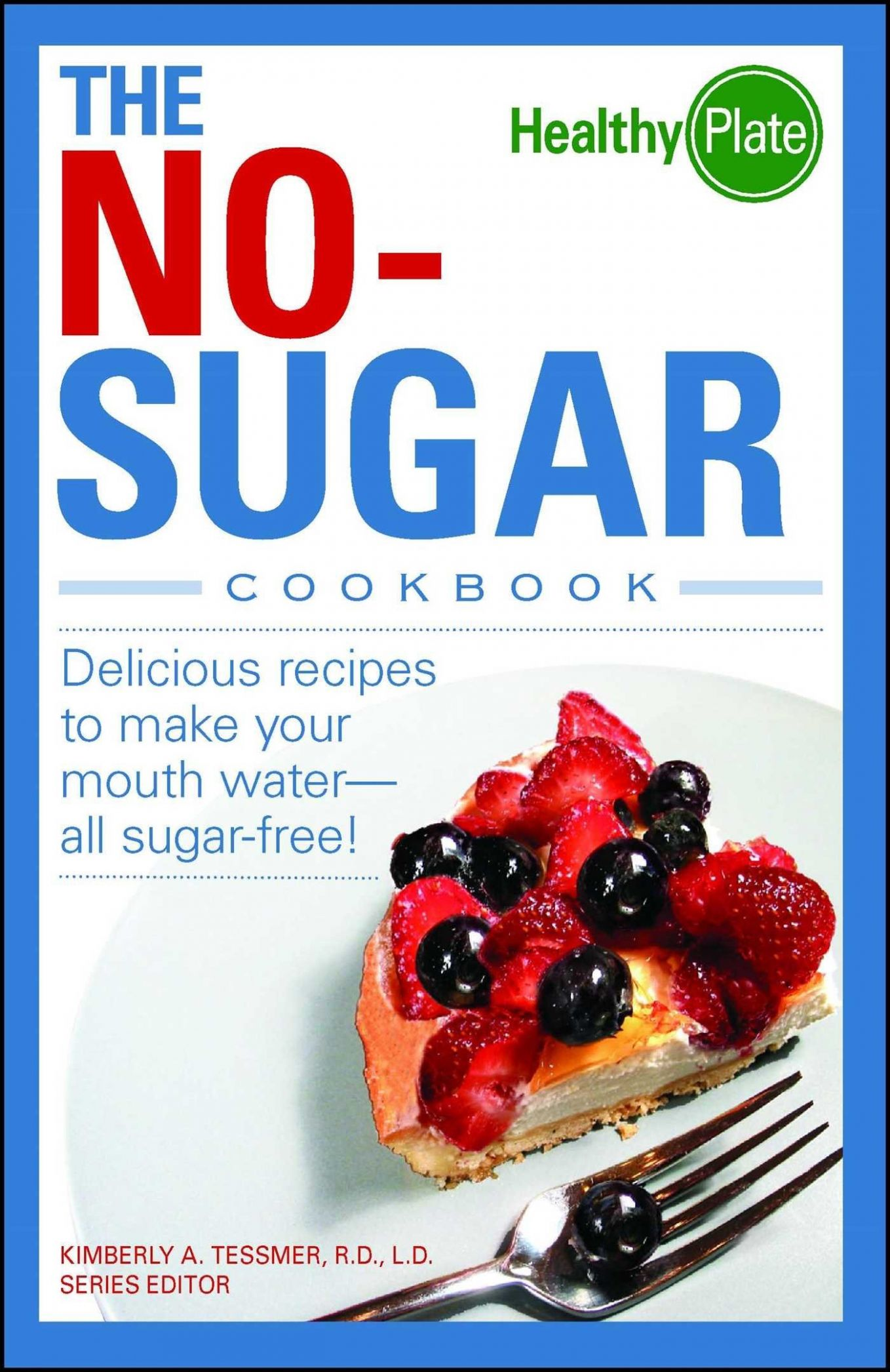 The No-Sugar Cookbook: Delicious Recipes to Make Your Mouth Water ..