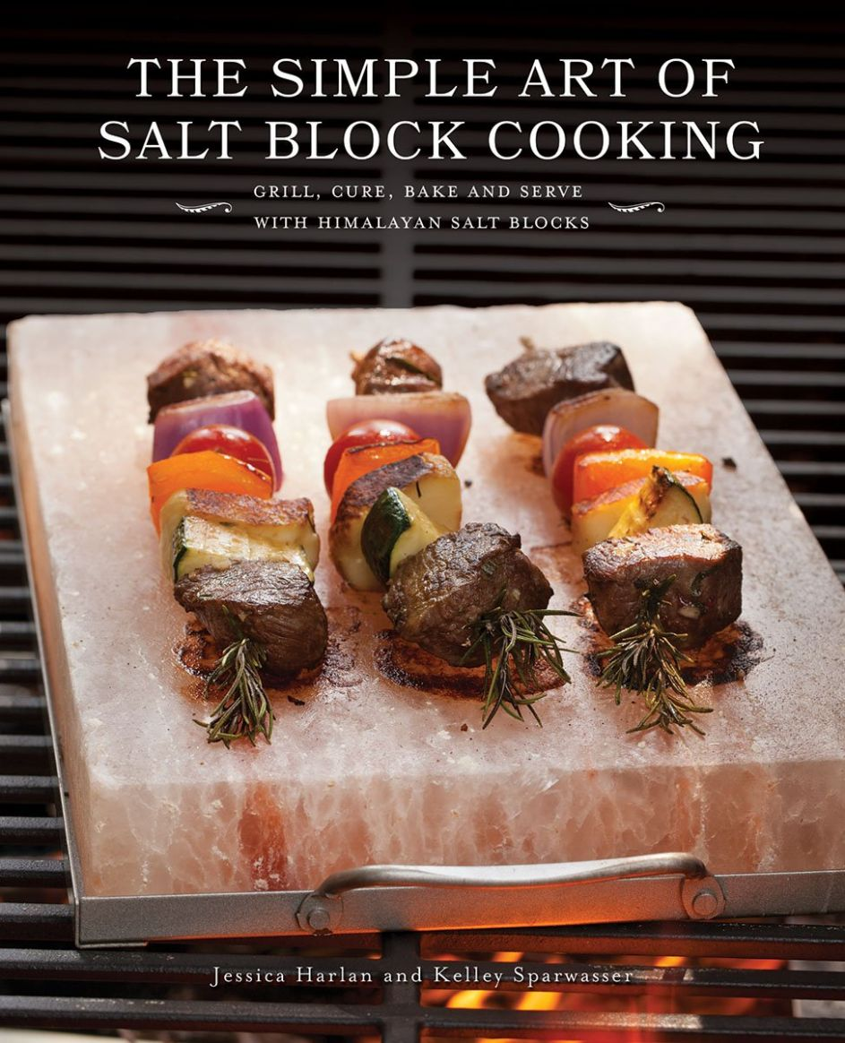 The Simple Art of Salt Block Cooking: Grill, Cure, Bake and Serve ..