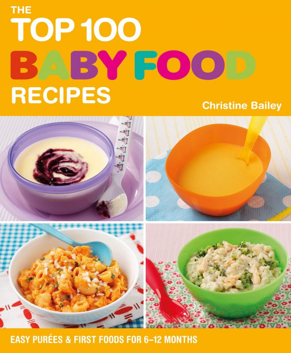 The Top 10 Baby Food Recipes by Christine Bailey - Food Recipes For Babies
