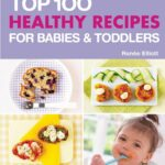 The Top 10 Healthy Recipes For Babies & Toddlers By Renée Elliott – Food Recipes For Babies