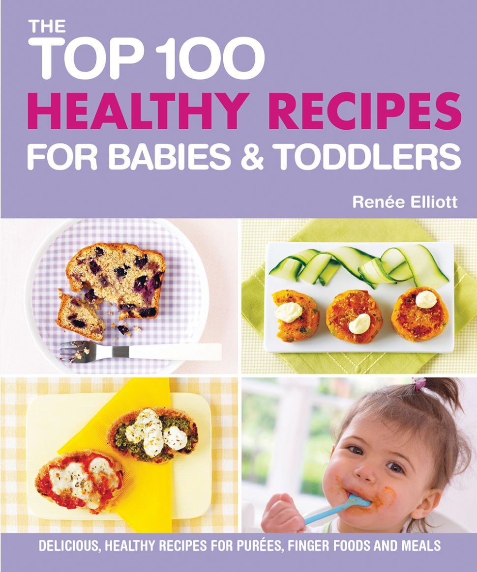 The Top 10 Healthy Recipes for Babies & Toddlers by Renée Elliott - Food Recipes For Babies