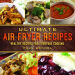 Ultimate Air Fryer Recipes: Healthy Recipes For Everyday Cooking ..