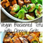 Vegan Blackened Tofu With Cheesy Grits – Vegetarian Recipes On Pinterest