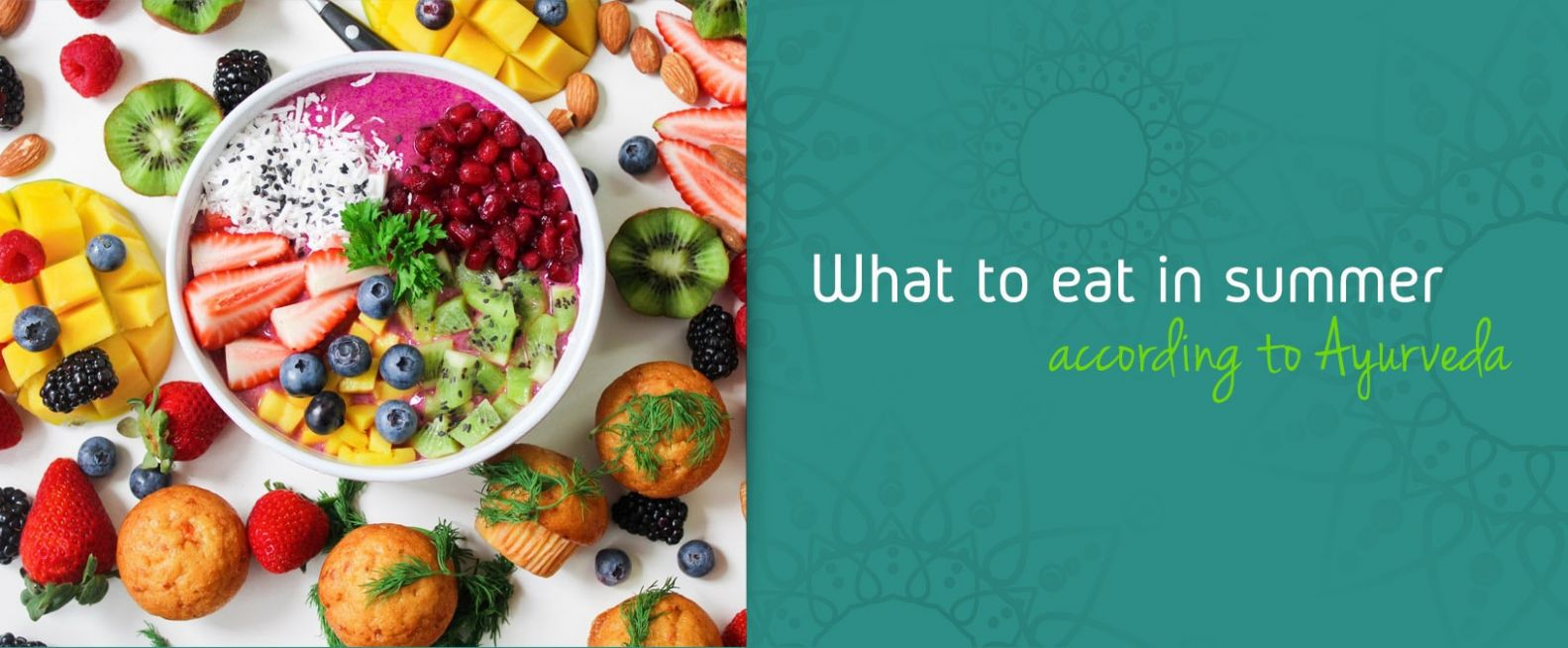 What to eat in summer according to Ayurveda | Better Body, Better ..