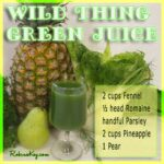 Wild Thing Green Juice Recipe And The Benefits Of Juicing ..
