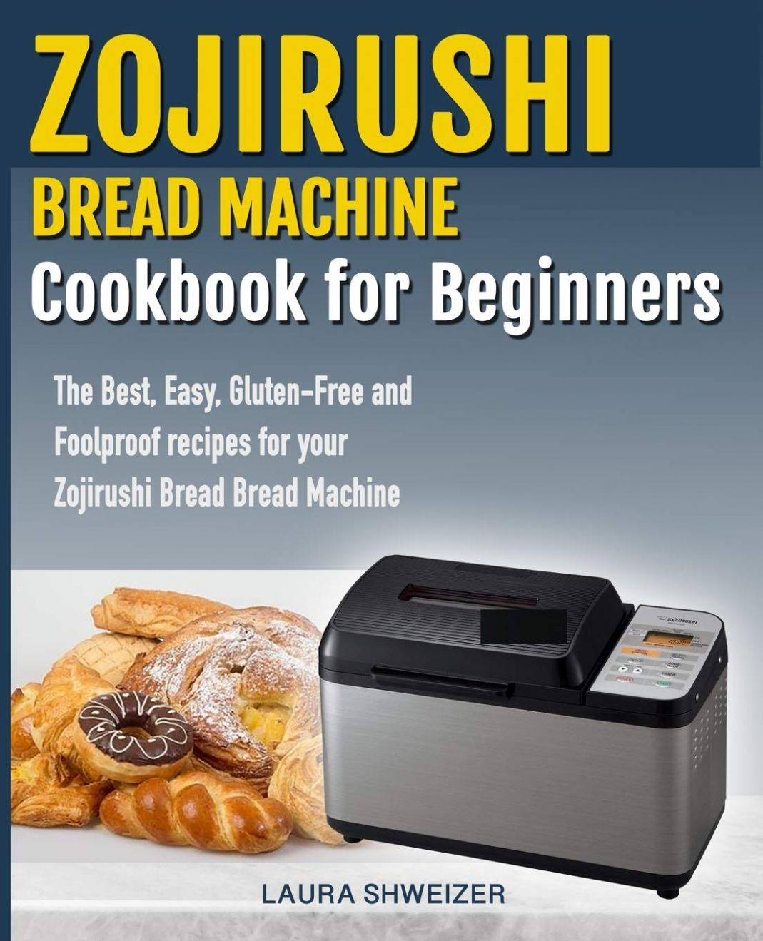 Zojirushi Bread Machine Cookbook for beginners: The Best, Easy ..